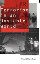 Terrorism in an Unstable World ebook by Richard Clutterbuck