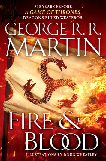 Fire & Blood - 300 Years Before A Game of Thrones (A Targaryen History) ebook by George R. R. Martin