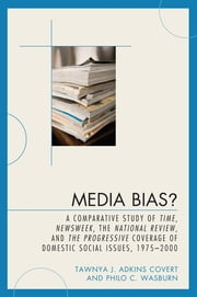 Media Bias? - A Comparative Study of Time, Newsweek, the National Review, and the Progressive, 1975-2000 ebook by Tawnya J. Adkins Covert,Philo C. Wasburn