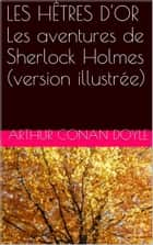 LES HÊTRES D'OR Les aventures de Sherlock Holmes (version illustrée) ebook by Arthur Conan Doyle