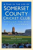 Year in the Life of Somerset CCC ebook by Andy Nash