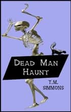 Dead Man Haunt ebook by TM Simmons