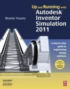 Up and Running with Autodesk Inventor Simulation 2011 - A Step-by-Step Guide to Engineering Design Solutions ebook by Wasim Younis