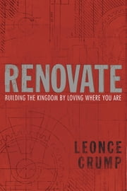 Renovate - Changing Who You Are by Loving Where You Are ebook by Leonce Crump, II