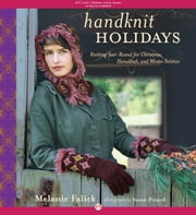 Handknit Holidays - Knitting Year-Round for Christmas, Hanukkah, and Winter Solstice ebook by Melanie Falick,Susan Pittard