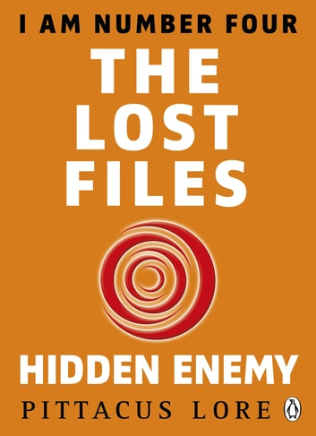 I Am Number Four: The Lost Files: Hidden Enemy ebook by Pittacus Lore