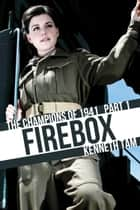 Firebox - The Champions of 1941 - Part 1 ebook by Kenneth Tam