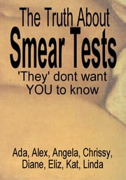 The Truth About Smear Tests 'They' don't want You to know ebook by Linda,Ada,Eliz