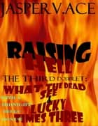 Raising Hell: The 3rd Doublet: What the Dead See & Lucky Times Three ebook by Jasper Ace