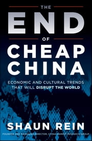 The End of Cheap China - Economic and Cultural Trends that Will Disrupt the World ebook by Shaun Rein
