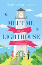 Meet Me at the Lighthouse eBook by Mary Jayne Baker