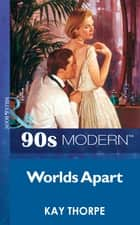Worlds Apart (Mills & Boon Vintage 90s Modern) ebook by Kay Thorpe