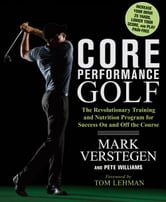 Core Performance Golf - The Revolutionary Training and Nutrition Program for Success On and Off the Course ebook by Mark Verstegen,Pete Williams
