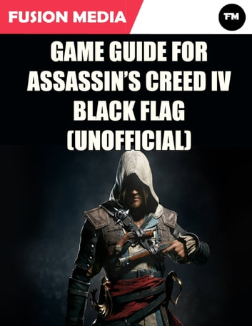 Game Guide For Assassins Creed Iv Black Flag Unofficial Ebook By