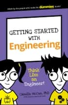 Getting Started with Engineering - Think Like an Engineer! ebook by Camille McCue