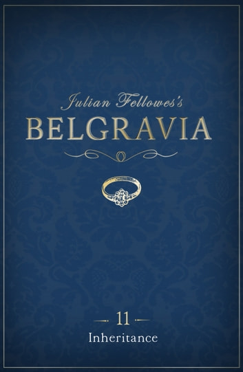 Julian Fellowes's Belgravia Episode 11 - Inheritance eBook by Julian Fellowes