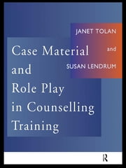 Case Material and Role Play in Counselling Training ebook by Susan Lendrum,Janet Tolan