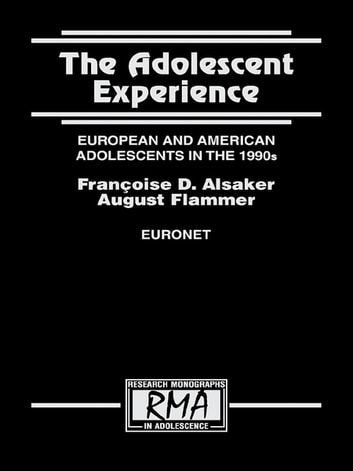 The Adolescent Experience - European and American Adolescents in the 1990s ebook by August Flammer,Francoise D. Alsaker