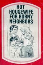 Hot Housewife For Horny Neighbors - Erotic Novel ebook by Sand Wayne