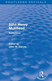 John Henry Muirhead (Routledge Revivals) - Reflections ebook by John W Harvey