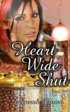 Heart Wide Shut ebook by Deborrah Girard