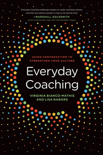 Everyday Coaching - Using Conversation to Strengthen Your Culture ebook by Virginia Bianco-Mathis,Lisa Nabors