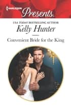 Convenient Bride for the King - A Contemporary Royal Romance eBook by Kelly Hunter