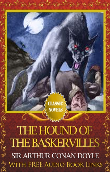 THE HOUND OF THE BASKERVILLES Classic Novels: New Illustrated ebook by SIR ARTHUR CONAN DOYLE
