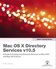 Apple Training Series - Mac OS X Directory Services v10.5 ebook by Arek Dreyer