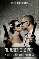 'Til Murder Do Us Part - 15 Couples Who Killed (Volume 2) ebook by William Webb