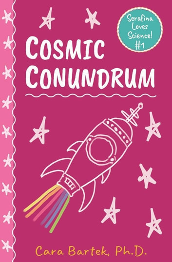 Cosmic Conundrum - Serafina Loves Science!, #1 ebook by Cara Bartek, Ph.D.