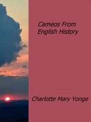 Cameos From English History ebook by Charlotte Mary Yonge