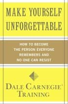 Make Yourself Unforgettable ebook by Dale Carnegie Training