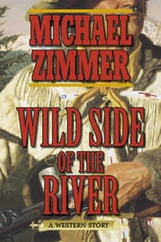 Wild Side of the River - A Western Story ebook by Michael Zimmer