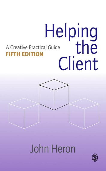 Helping the Client - A Creative Practical Guide ebook by John Heron