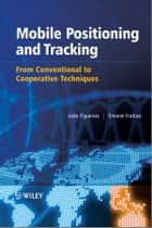 Mobile Positioning and Tracking ebook by Simone Frattasi,João Figueiras