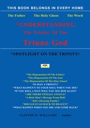 """Understanding The Trinity Of The Triune God!"" ebook by Clinton H. Williams"
