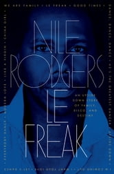 Le Freak - An Upside Down Story of Family, Disco, and Destiny ebook by Nile Rodgers