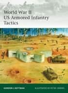 World War II US Armored Infantry Tactics ebook by Gordon L. Rottman, Peter Dennis