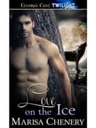 Love on the Ice ebook by Marisa Chenery