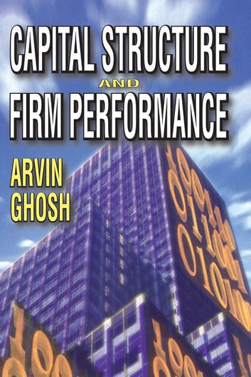 capital structure and firm performance case The capital structure effect on performance of the firm and association between structure of capital and performance of firm has been the issue of great discussiondecisions about capital structure play a very crucial.