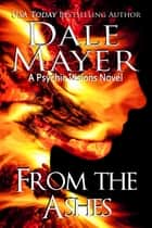 From the Ashes - A Psychic Vision Novel 電子書 by Dale Mayer