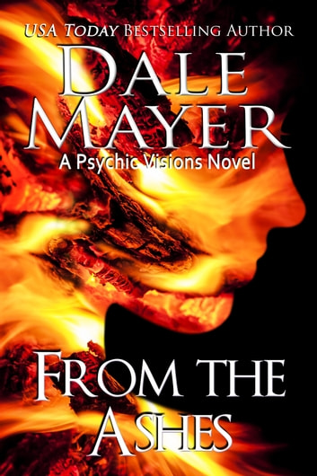 From the Ashes - A Psychic Vision Novel ebook by Dale Mayer