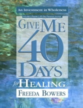 Give Me 40 Days for Healing ebook by Bowers, Freeda