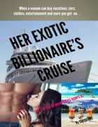 Her Exotic Billionaire's Cruise: Day 2 At Sea or Miami Office Romps 1 B2 ebook by Cupideros