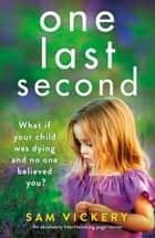 One Last Second - An absolutely heartbreaking page-turner ebook by