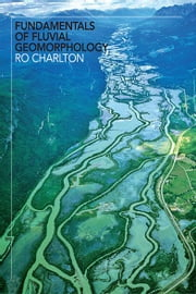 Fundamentals of Fluvial Geomorphology ebook by Ro Charlton,Ro Charlton