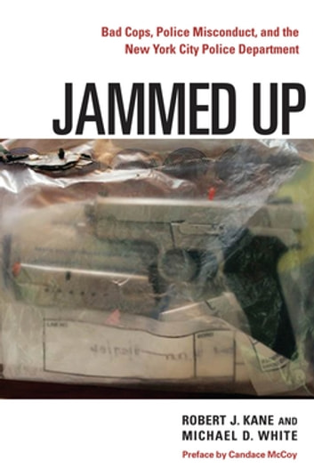 Jammed Up - Bad Cops, Police Misconduct, and the New York City Police Department eBook by Robert J. Kane,Michael D. White