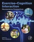 Exercise-Cognition Interaction ebook by Terry McMorris