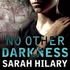 No Other Darkness - A Detective Inspector Marnie Rome Mystery audiobook by Sarah Hilary